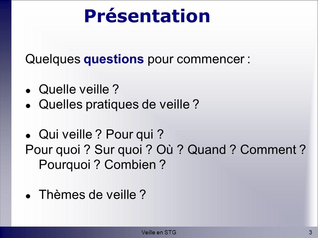 3Veille en STG Présentation Quelques questions pour commencer : Quelle veille .