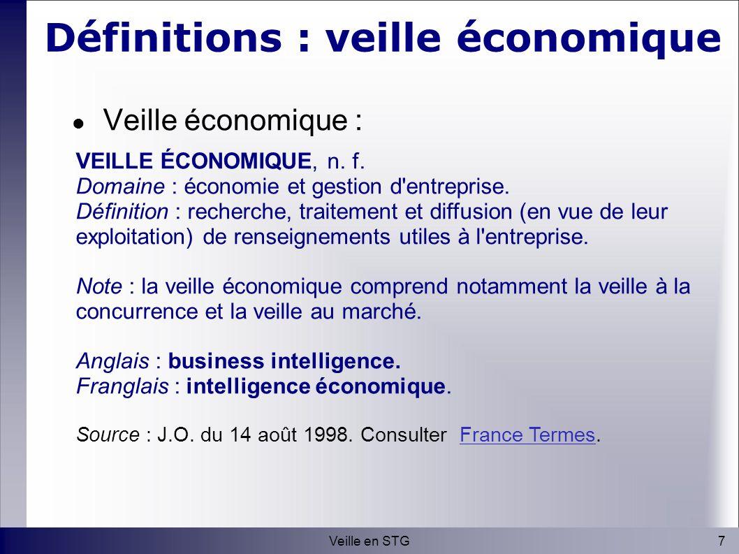 7Veille en STG Définitions : veille économique Veille économique : VEILLE ÉCONOMIQUE, n.