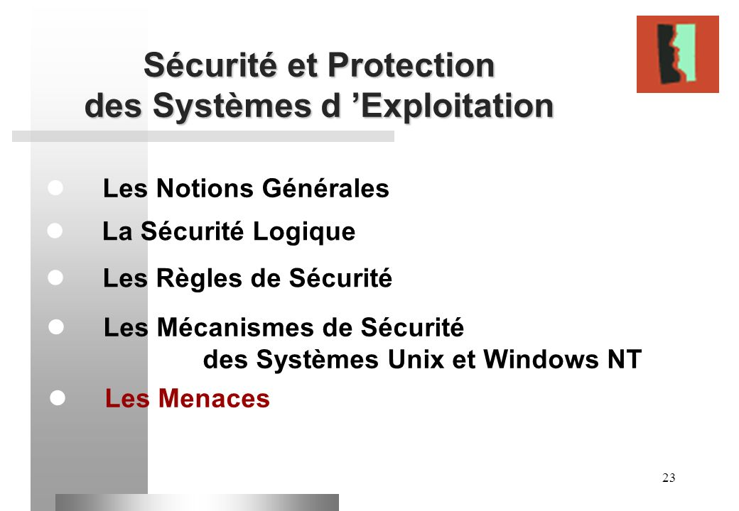 23 Sécurité et Protection des Systèmes d Exploitation Les Notions Générales Les Règles de Sécurité La Sécurité Logique Les Mécanismes de Sécurité des
