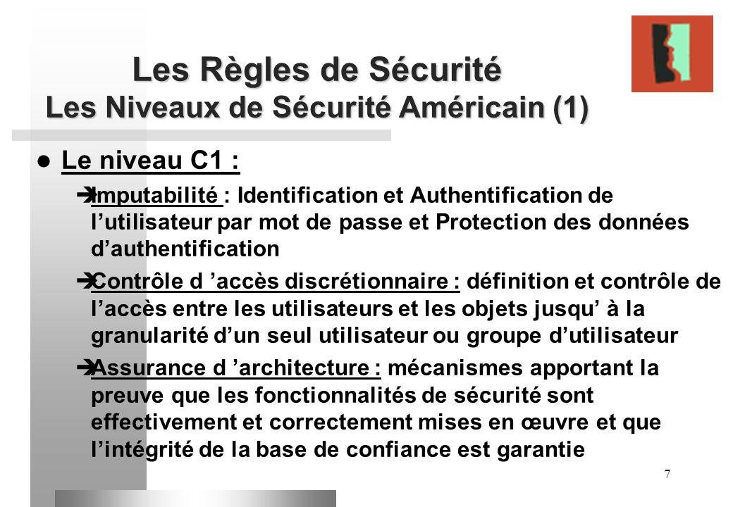 7 Les Règles de Sécurité Les Niveaux de Sécurité Américain (1) Le niveau C1 : Imputabilité : Identification et Authentification de lutilisateur par mo