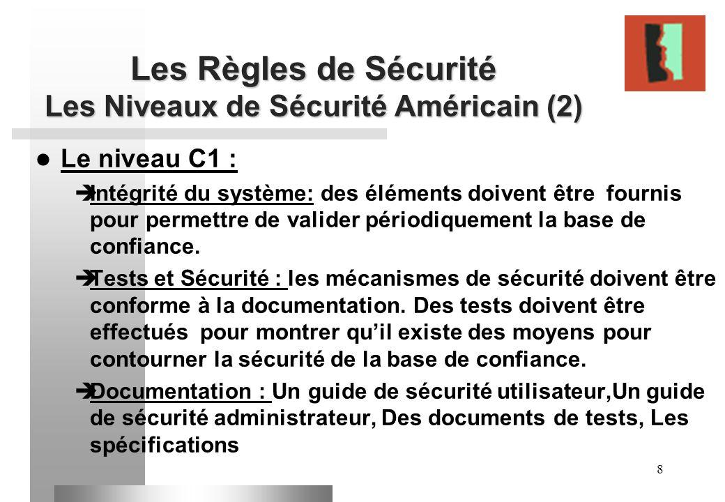 8 Les Règles de Sécurité Les Niveaux de Sécurité Américain (2) Le niveau C1 : Intégrité du système: des éléments doivent être fournis pour permettre d