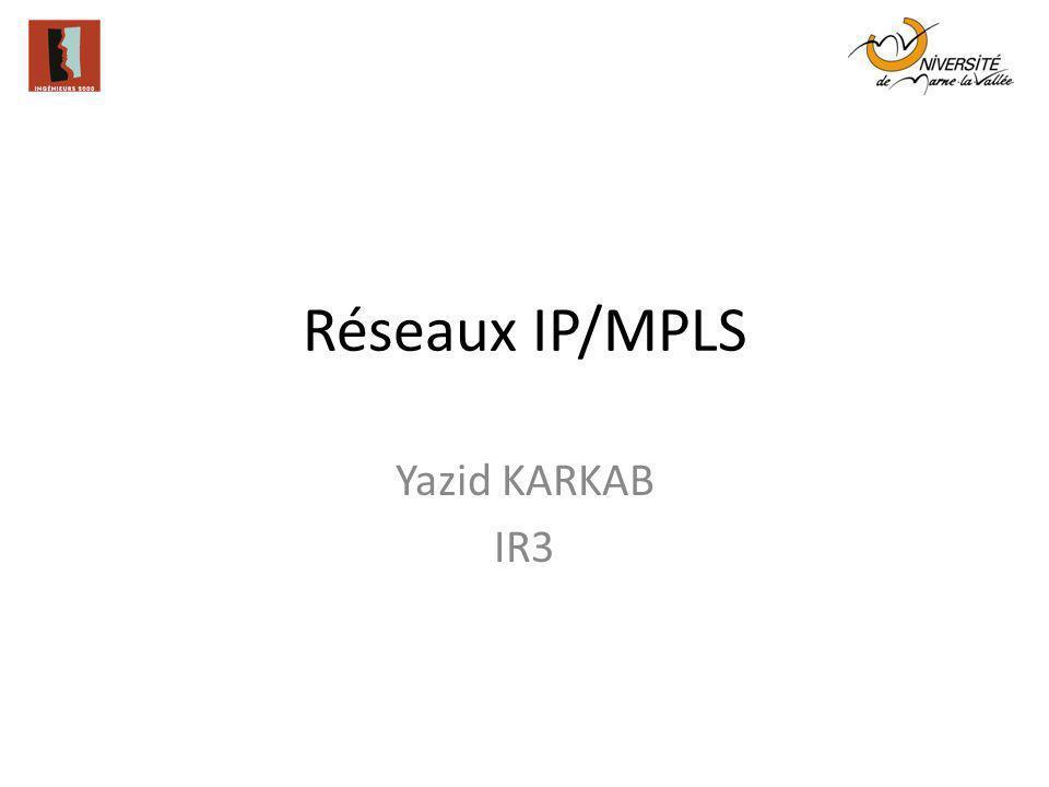 Réseaux IP/MPLS Yazid KARKAB IR3