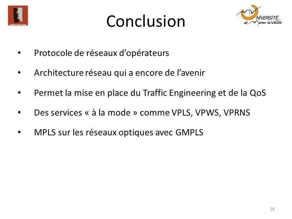 Conclusion 16 Protocole de réseaux dopérateurs Architecture réseau qui a encore de lavenir Permet la mise en place du Traffic Engineering et de la QoS