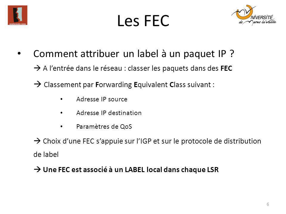 Les FEC 6 Comment attribuer un label à un paquet IP ? A lentrée dans le réseau : classer les paquets dans des FEC Classement par Forwarding Equivalent