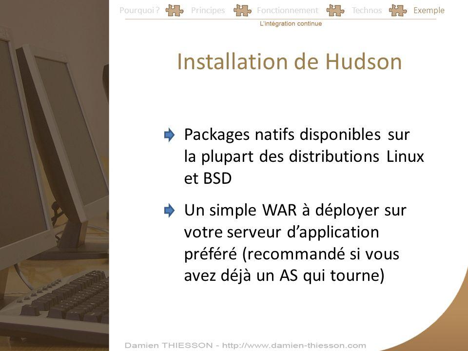 Pourquoi ?PrincipesFonctionnementTechnosExemple Installation de Hudson Packages natifs disponibles sur la plupart des distributions Linux et BSD Un si