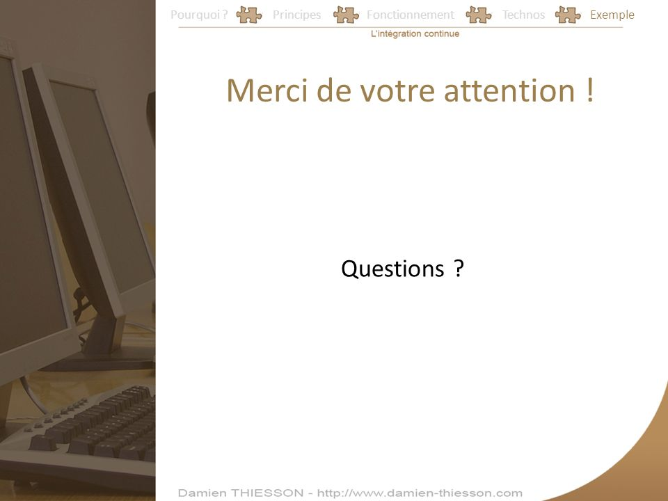Pourquoi ?PrincipesFonctionnementTechnosExemple Merci de votre attention ! Questions ?