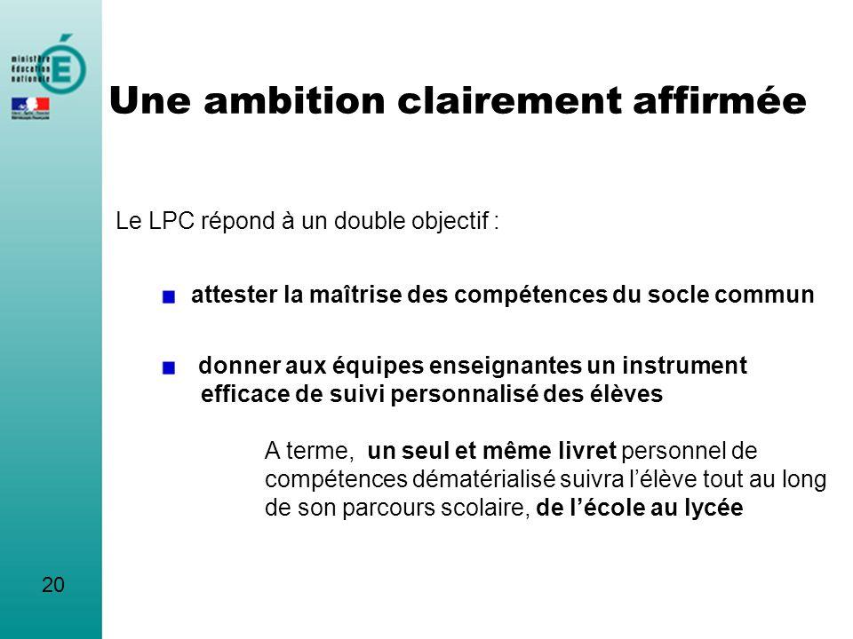 Une ambition clairement affirmée Le LPC répond à un double objectif : attester la maîtrise des compétences du socle commun donner aux équipes enseigna
