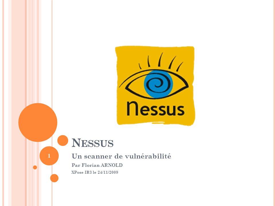 N ESSUS Un scanner de vulnérabilité Par Florian ARNOLD XPose IR3 le 24/11/2009 1