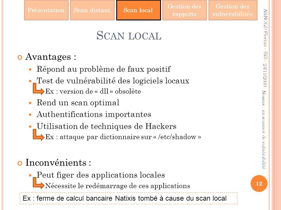PrésentationScan distantScan local Gestion des rapports Gestion des vulnérabilités S CAN LOCAL Avantages : Répond au problème de faux positif Test de