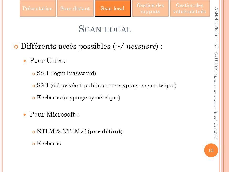 PrésentationScan distantScan local Gestion des rapports Gestion des vulnérabilités S CAN LOCAL Différents accès possibles ( ~/.nessusrc ) : Pour Unix