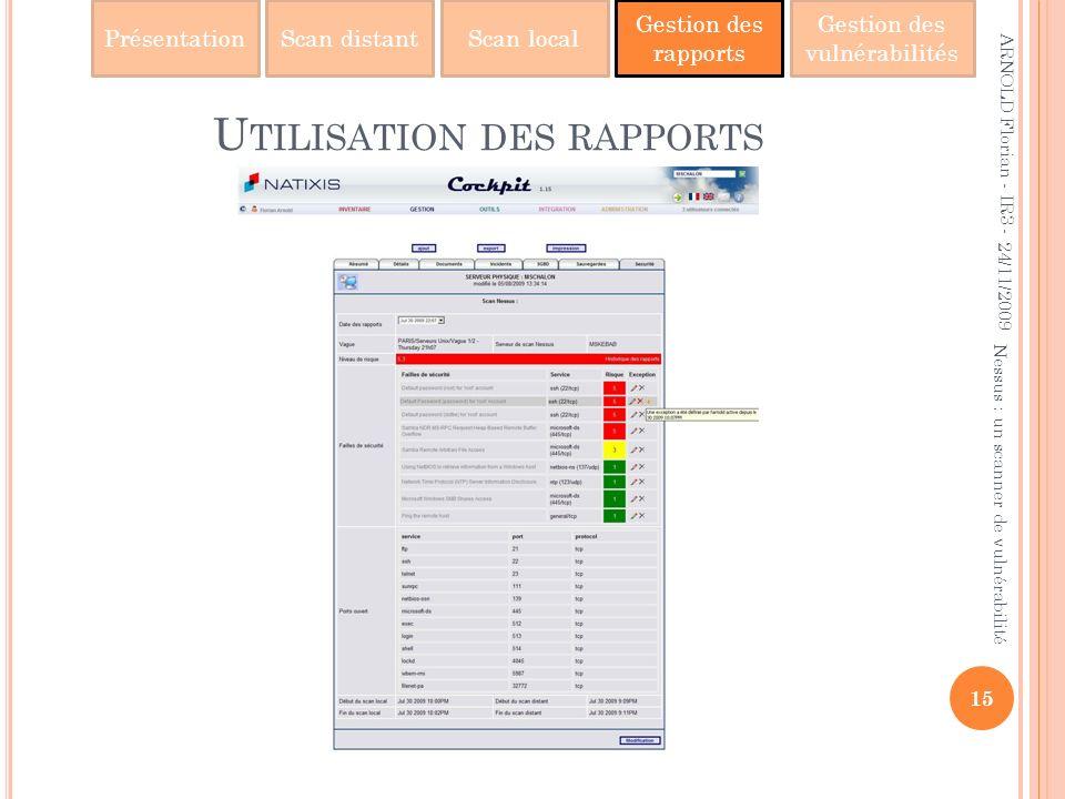 PrésentationScan distantScan local Gestion des rapports Gestion des vulnérabilités U TILISATION DES RAPPORTS 24/11/2009 15 Nessus : un scanner de vuln