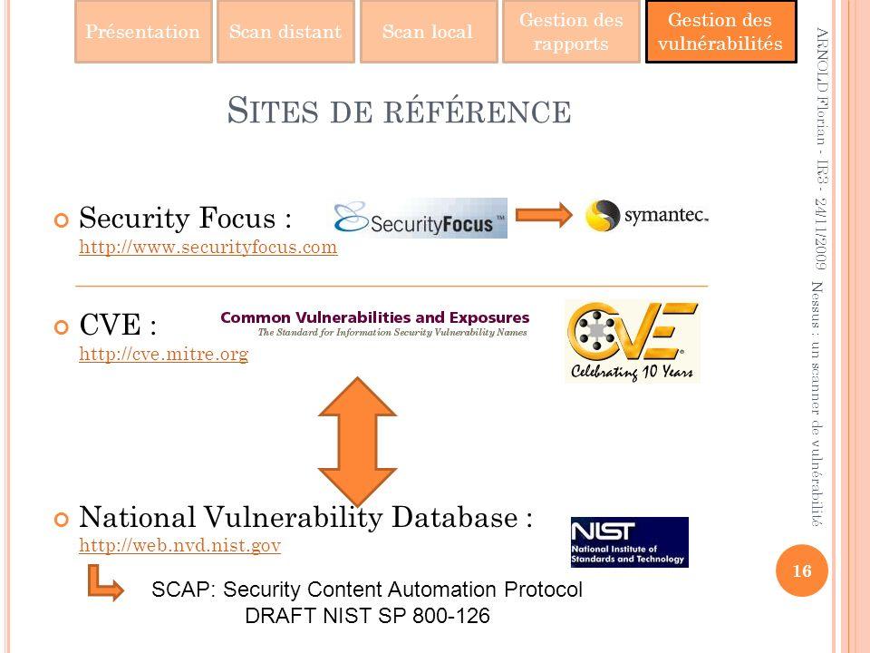 PrésentationScan distantScan local Gestion des rapports Gestion des vulnérabilités S ITES DE RÉFÉRENCE Security Focus : http://www.securityfocus.com h