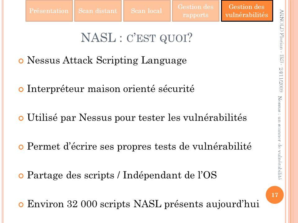 PrésentationScan distantScan local Gestion des rapports Gestion des vulnérabilités NASL : C EST QUOI ? Nessus Attack Scripting Language Interpréteur m