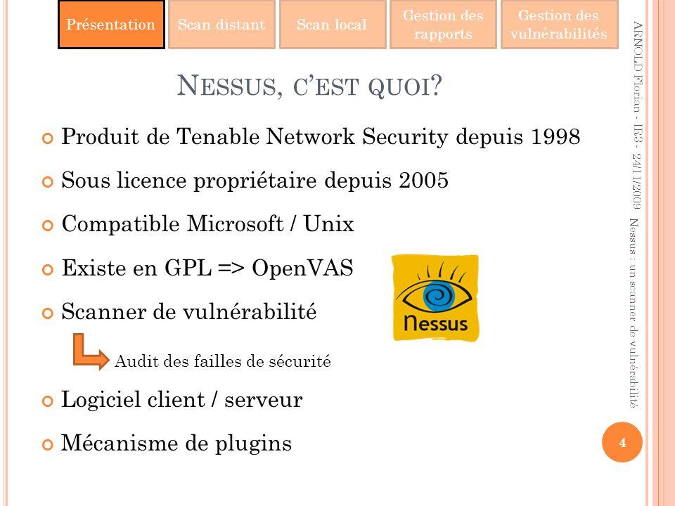 PrésentationScan distantScan local Gestion des rapports Gestion des vulnérabilités N ESSUS, C EST QUOI ? Produit de Tenable Network Security depuis 19