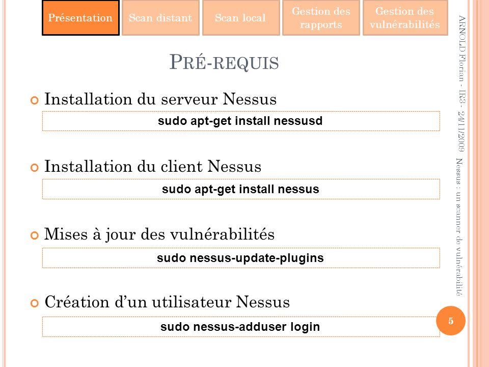 PrésentationScan distantScan local Gestion des rapports Gestion des vulnérabilités P RÉ - REQUIS Installation du serveur Nessus Installation du client