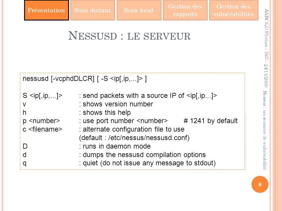 PrésentationScan distantScan local Gestion des rapports Gestion des vulnérabilités N ESSUSD : LE SERVEUR 24/11/2009 6 Nessus : un scanner de vulnérabi