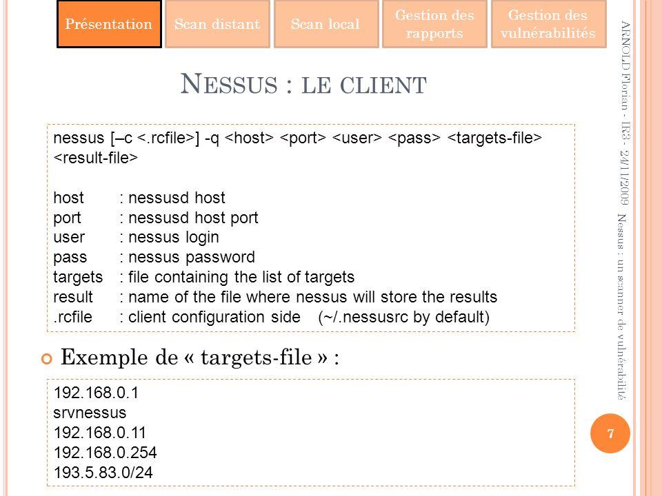 PrésentationScan distantScan local Gestion des rapports Gestion des vulnérabilités N ESSUS : LE CLIENT Exemple de « targets-file » : 24/11/2009 7 Ness