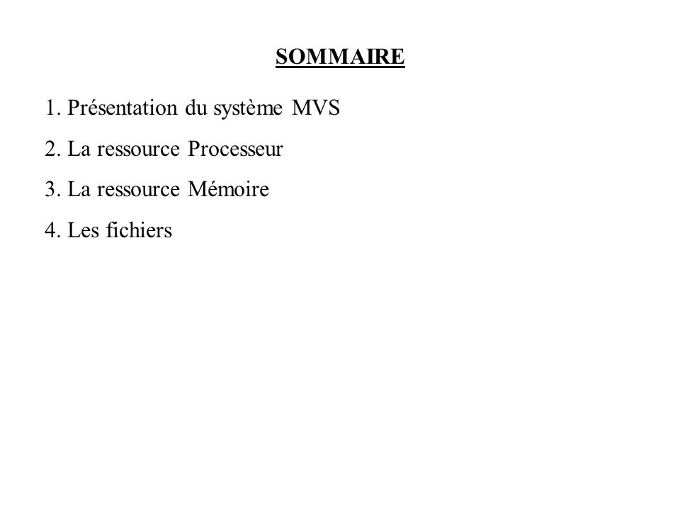 SOMMAIRE 1. Présentation du système MVS 2. La ressource Processeur 3. La ressource Mémoire 4. Les fichiers