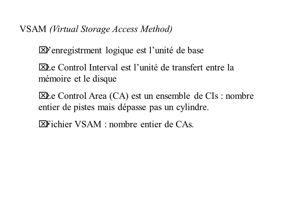 VSAM (Virtual Storage Access Method) Ö lenregistrment logique est lunité de base Ö Le Control Interval est lunité de transfert entre la mémoire et le