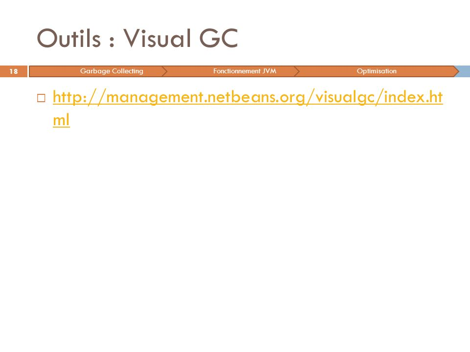 Outils : Visual GC http://management.netbeans.org/visualgc/index.ht ml http://management.netbeans.org/visualgc/index.ht ml 18 Garbage CollectingFoncti