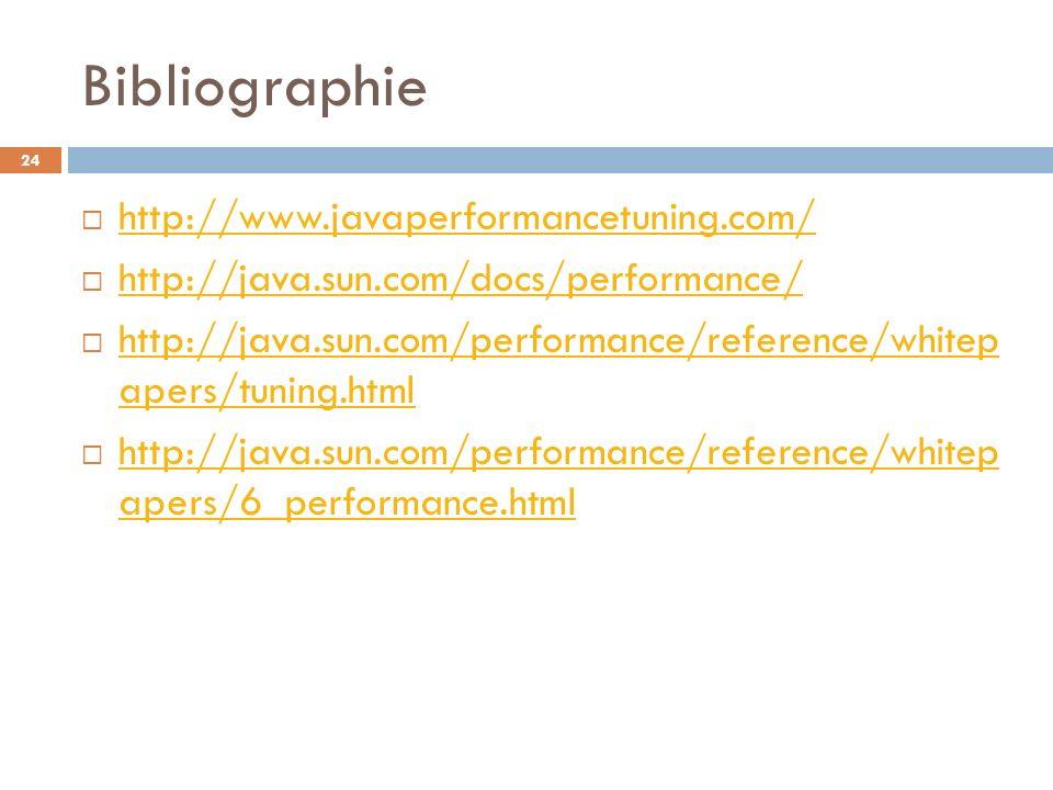 Bibliographie http://www.javaperformancetuning.com/ http://java.sun.com/docs/performance/ http://java.sun.com/performance/reference/whitep apers/tunin