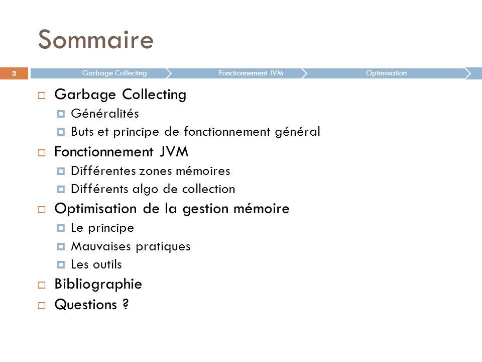 Sommaire Garbage Collecting Généralités Buts et principe de fonctionnement général Fonctionnement JVM Différentes zones mémoires Différents algo de co