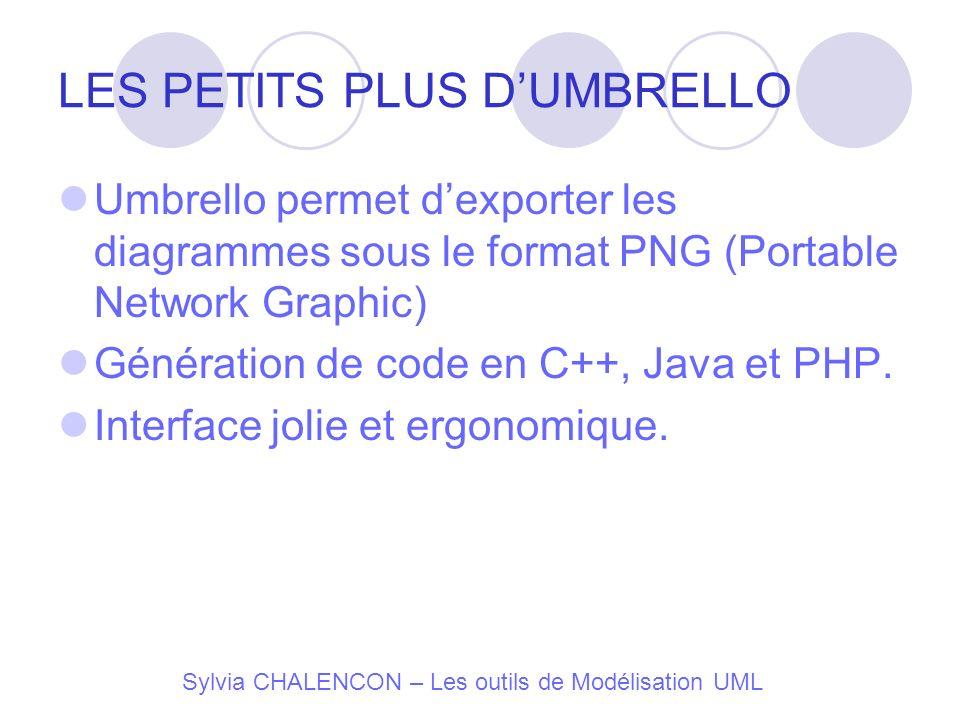 Sylvia CHALENCON – Les outils de Modélisation UML LES PETITS PLUS DUMBRELLO Umbrello permet dexporter les diagrammes sous le format PNG (Portable Netw