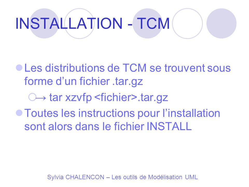 Sylvia CHALENCON – Les outils de Modélisation UML INSTALLATION - TCM Les distributions de TCM se trouvent sous forme dun fichier.tar.gz tar xzvfp.tar.