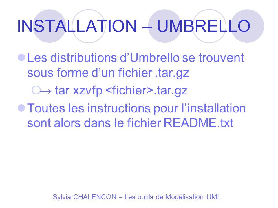 Sylvia CHALENCON – Les outils de Modélisation UML INSTALLATION – UMBRELLO Les distributions dUmbrello se trouvent sous forme dun fichier.tar.gz tar xz