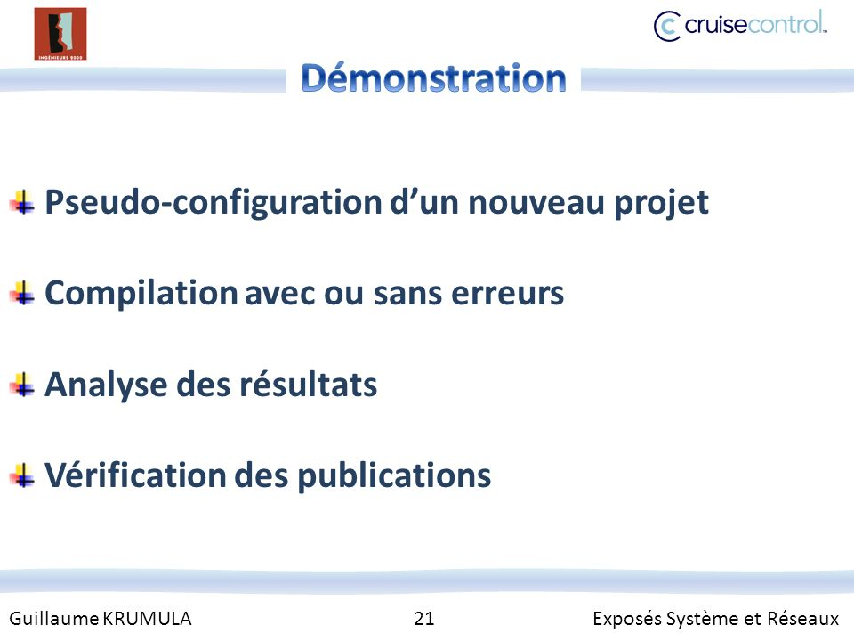 Guillaume KRUMULA 21 Exposés Système et Réseaux Pseudo-configuration dun nouveau projet Compilation avec ou sans erreurs Analyse des résultats Vérification des publications