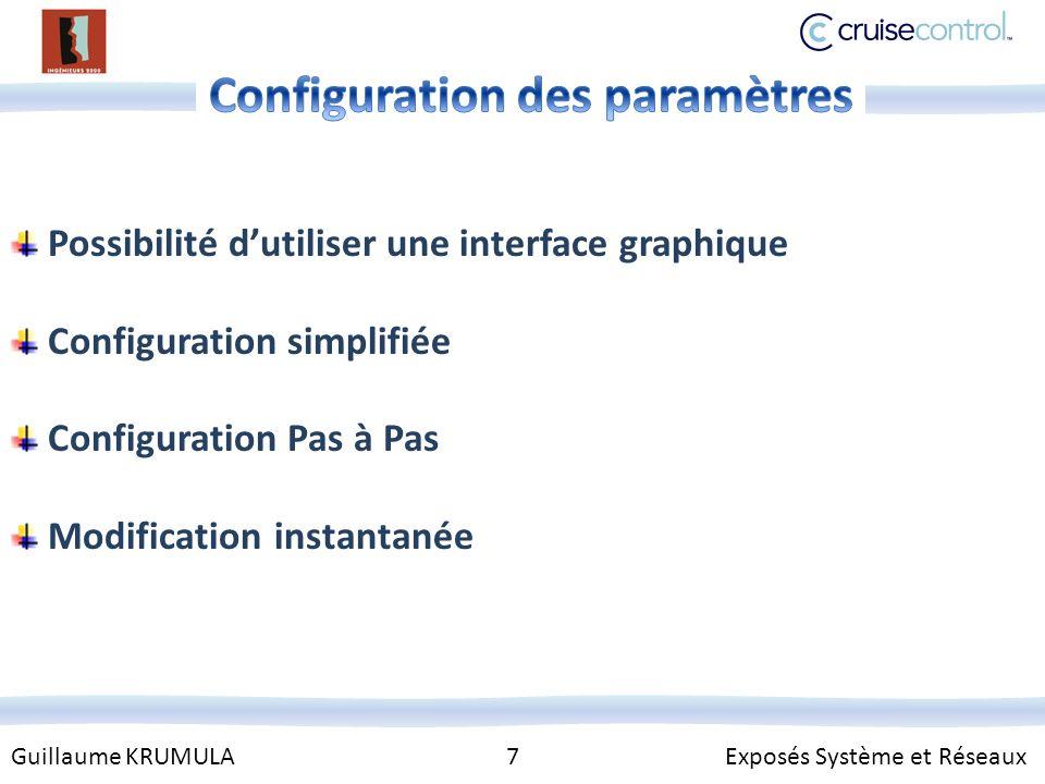 Guillaume KRUMULA 7 Exposés Système et Réseaux Possibilité dutiliser une interface graphique Configuration simplifiée Configuration Pas à Pas Modification instantanée