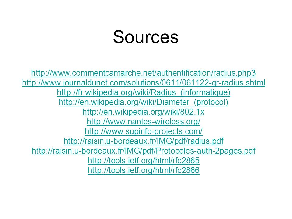 Sources http://www.commentcamarche.net/authentification/radius.php3 http://www.journaldunet.com/solutions/0611/061122-qr-radius.shtml http://fr.wikipe