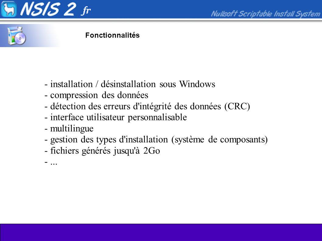 - installation / désinstallation sous Windows - compression des données - détection des erreurs d intégrité des données (CRC) - interface utilisateur personnalisable - multilingue - gestion des types d installation (système de composants) - fichiers générés jusqu à 2Go -...