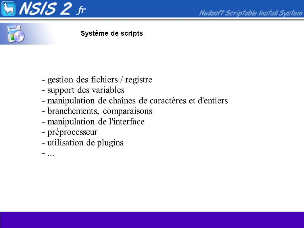- gestion des fichiers / registre - support des variables - manipulation de chaînes de caractères et d entiers - branchements, comparaisons - manipulation de l interface - préprocesseur - utilisation de plugins -...