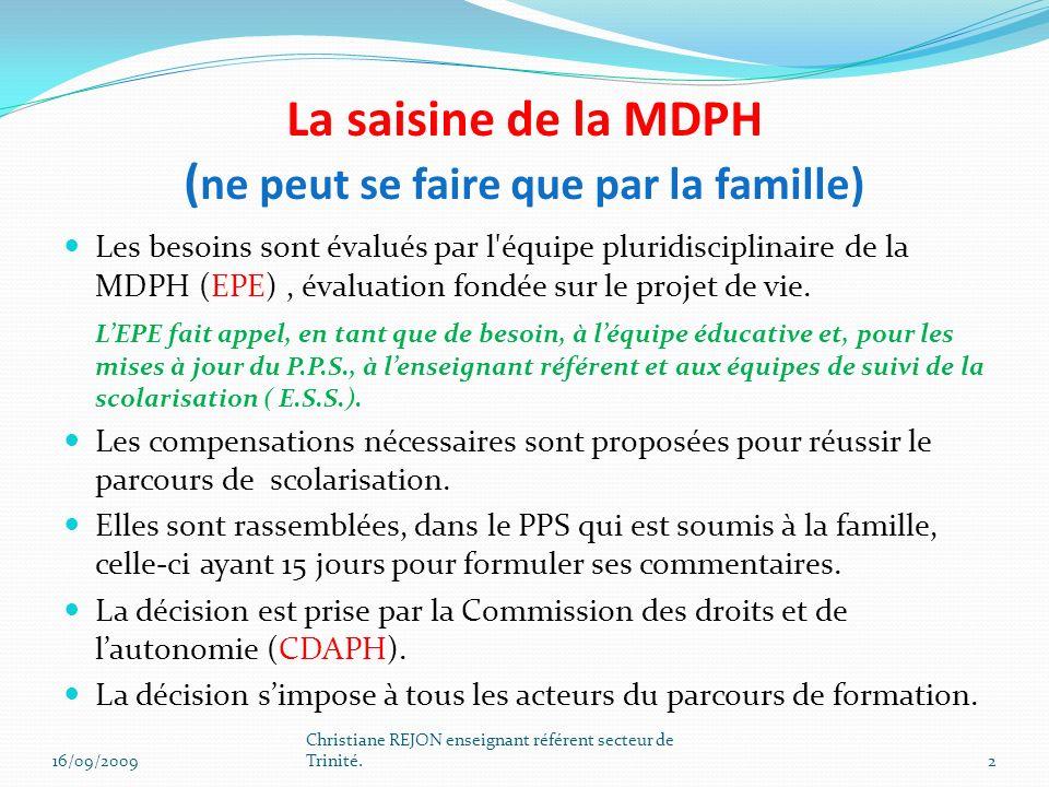 La saisine de la MDPH ( ne peut se faire que par la famille) Les besoins sont évalués par l'équipe pluridisciplinaire de la MDPH (EPE), évaluation fon