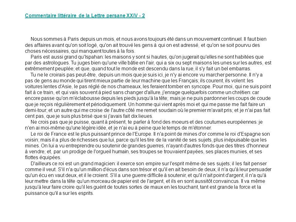 Commentaire littéraire de la Lettre persane XXIV - 2 Nous sommes à Paris depuis un mois, et nous avons toujours été dans un mouvement continuel. Il fa