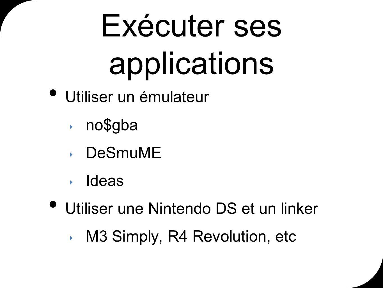 Exécuter ses applications Utiliser un émulateur no$gba DeSmuME Ideas Utiliser une Nintendo DS et un linker M3 Simply, R4 Revolution, etc