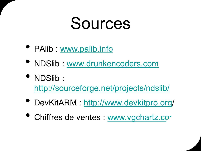 Sources PAlib : www.palib.infowww.palib.info NDSlib : www.drunkencoders.comwww.drunkencoders.com NDSlib : http://sourceforge.net/projects/ndslib/ http