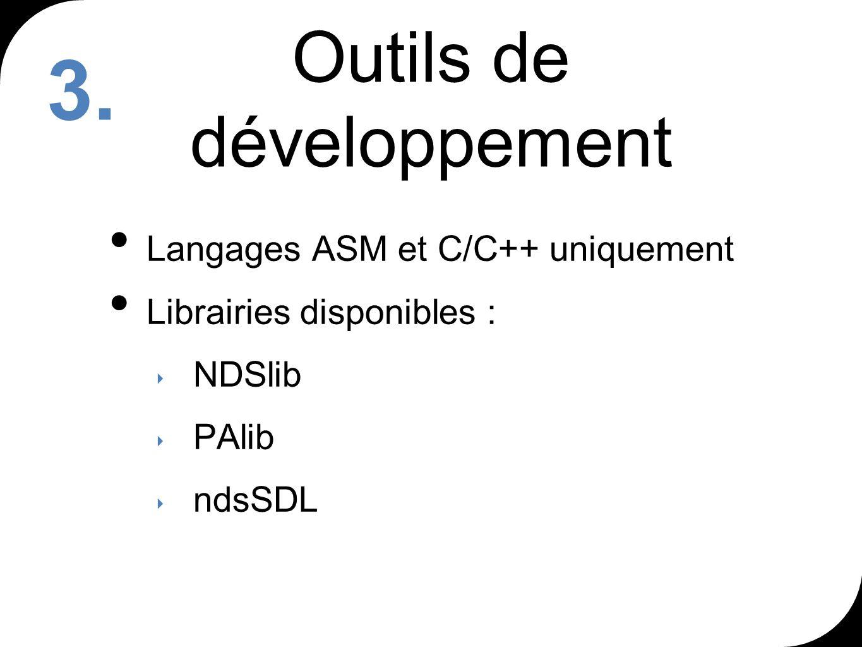 Outils de développement Langages ASM et C/C++ uniquement Librairies disponibles : NDSlib PAlib ndsSDL 3.