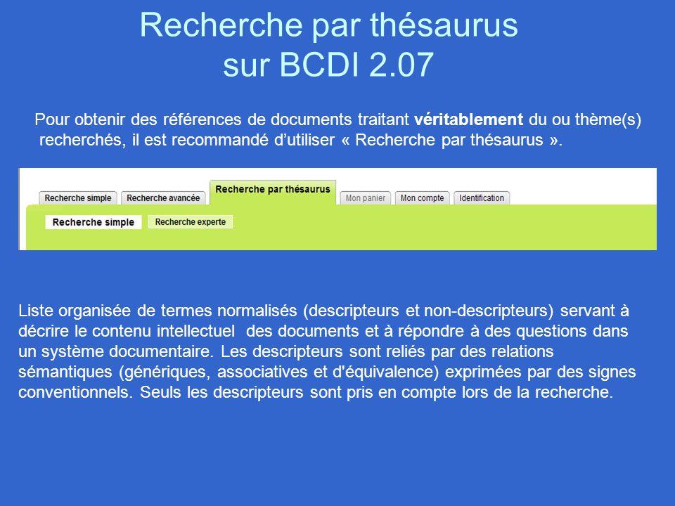 Recherche par thésaurus sur BCDI 2.07 Pour obtenir des références de documents traitant véritablement du ou thème(s) recherchés, il est recommandé dut