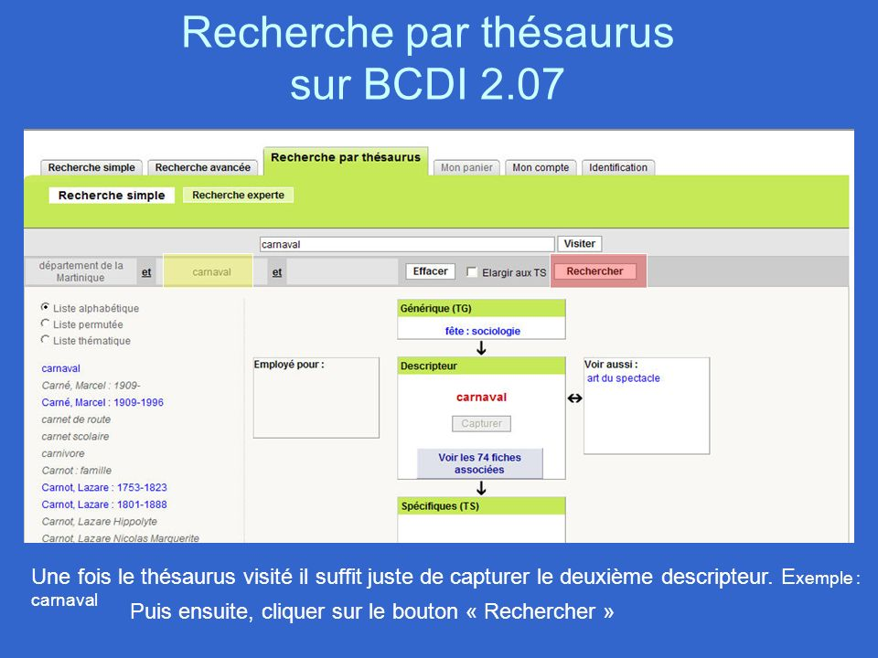 Recherche par thésaurus sur BCDI 2.07 Une fois le thésaurus visité il suffit juste de capturer le deuxième descripteur. E xemple : carnaval Puis ensui