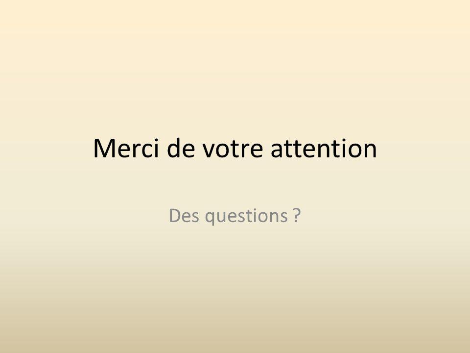 Merci de votre attention Des questions ?