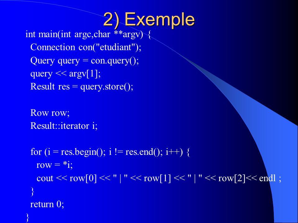 2) Exemple int main(int argc,char **argv) { Connection con(