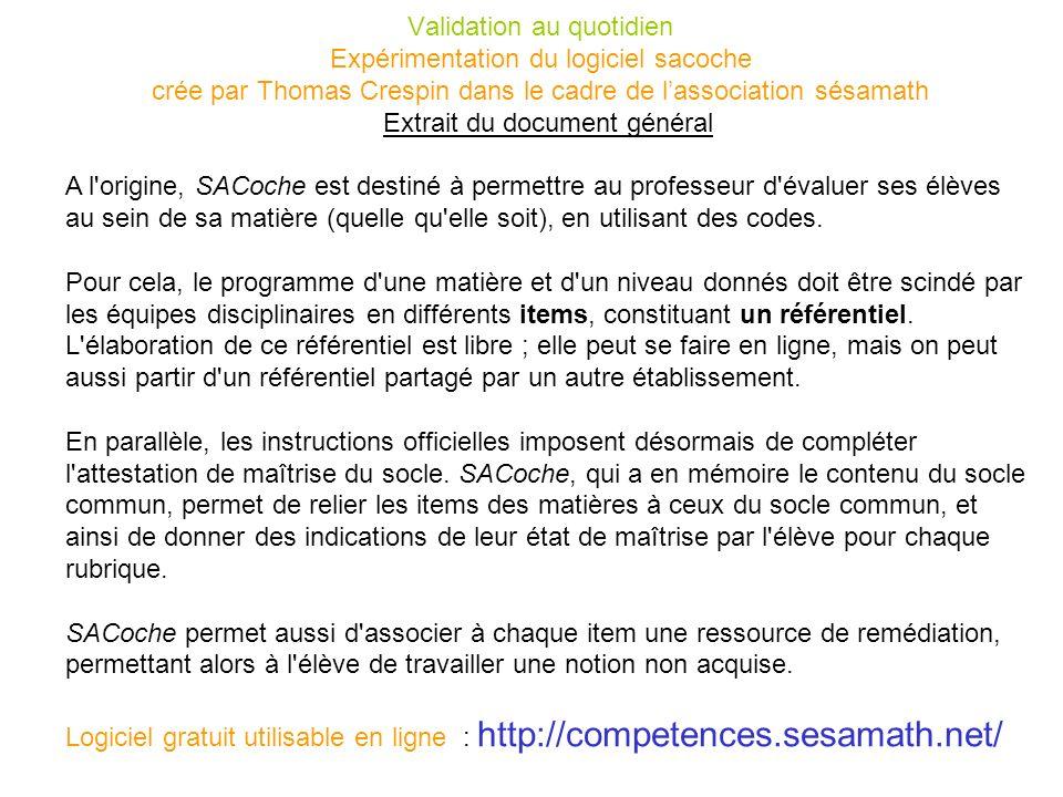 Validation au quotidien Expérimentation du logiciel sacoche crée par Thomas Crespin dans le cadre de lassociation sésamath Extrait du document général
