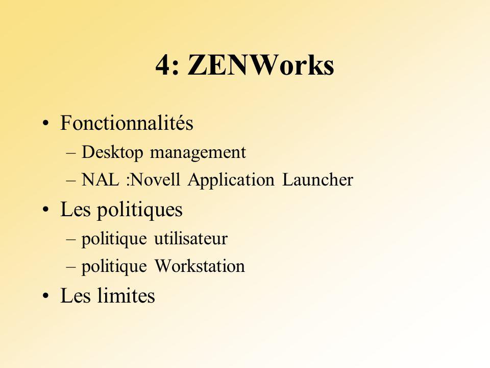 4: ZENWorks Fonctionnalités –Desktop management –NAL :Novell Application Launcher Les politiques –politique utilisateur –politique Workstation Les limites