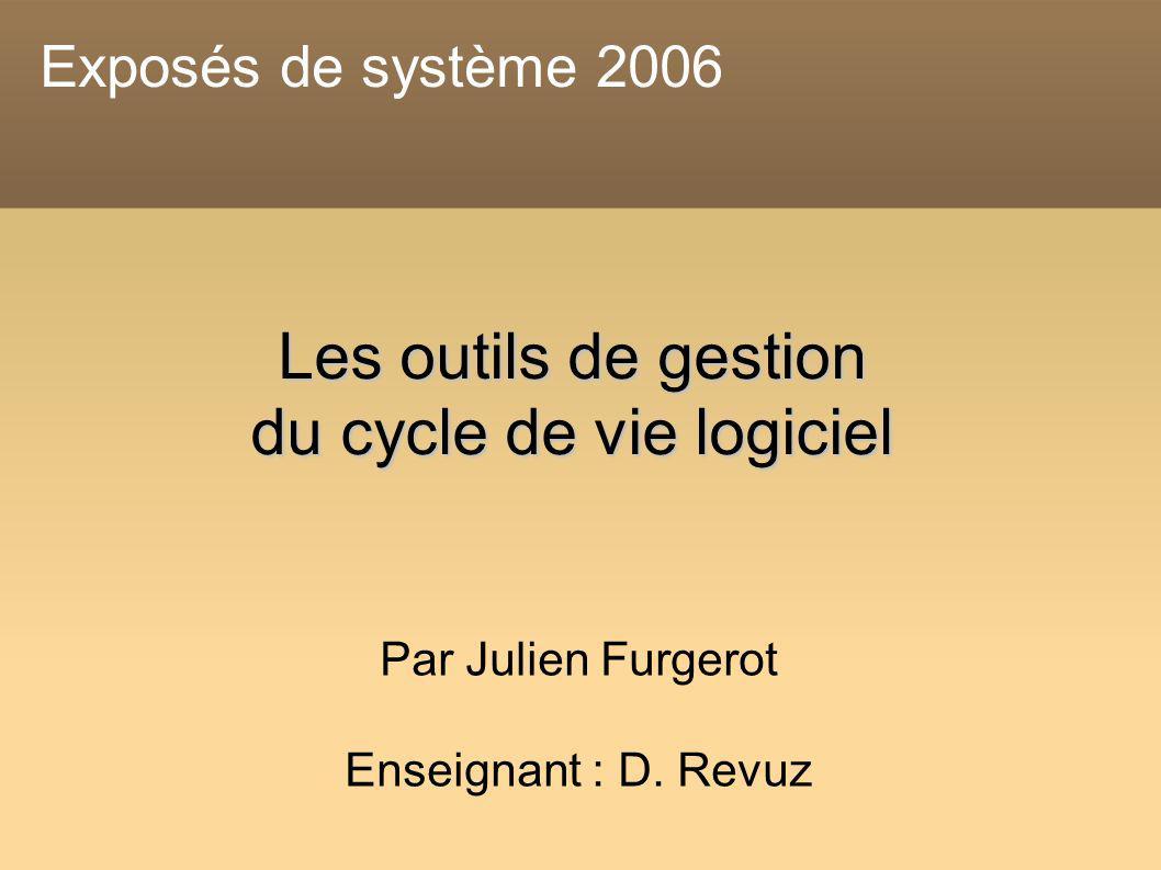 Les outils de gestion du cycle de vie logiciel Par Julien Furgerot Enseignant : D.