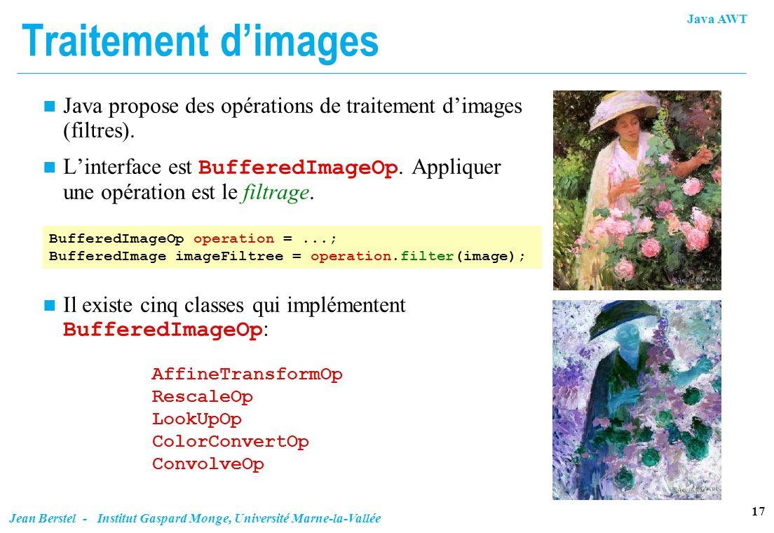 Java AWT 17 Jean Berstel - Institut Gaspard Monge, Université Marne-la-Vallée Traitement dimages n Java propose des opérations de traitement dimages (