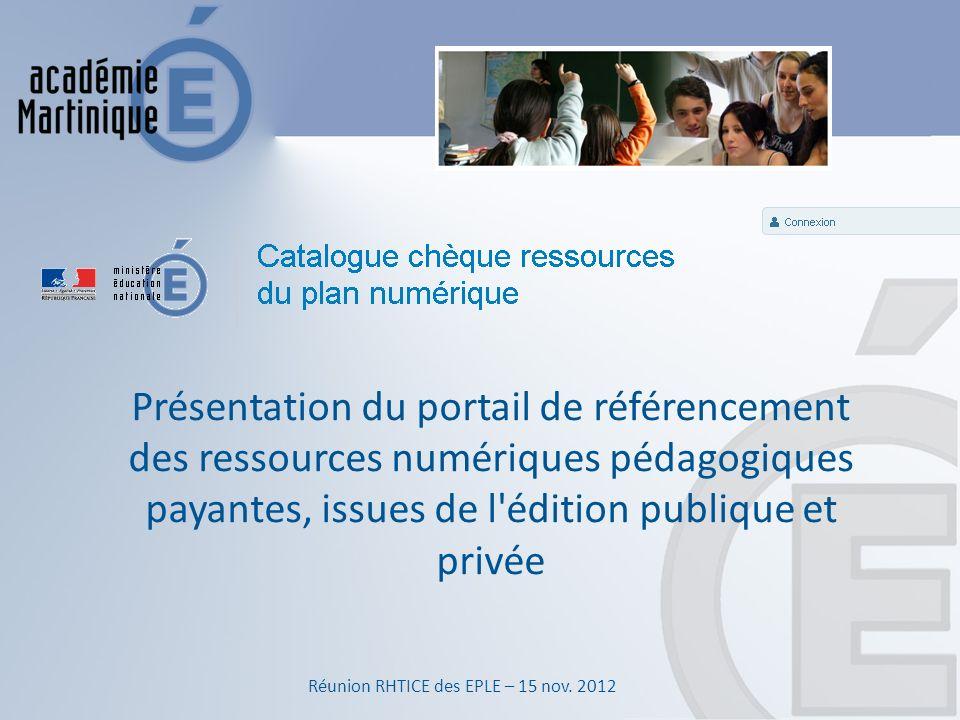 Présentation du portail de référencement des ressources numériques pédagogiques payantes, issues de l édition publique et privée Réunion RHTICE des EPLE – 15 nov.