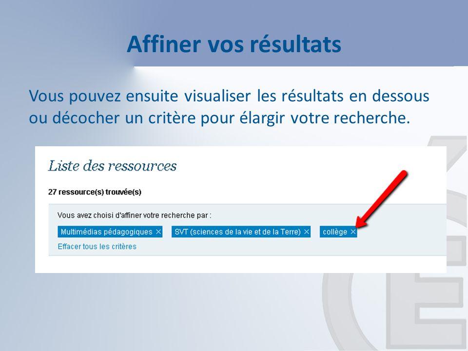 Affiner vos résultats Vous pouvez ensuite visualiser les résultats en dessous ou décocher un critère pour élargir votre recherche.