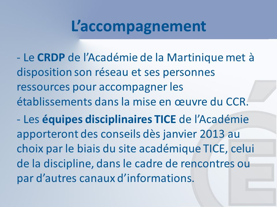 Laccompagnement - Le CRDP de lAcadémie de la Martinique met à disposition son réseau et ses personnes ressources pour accompagner les établissements dans la mise en œuvre du CCR.